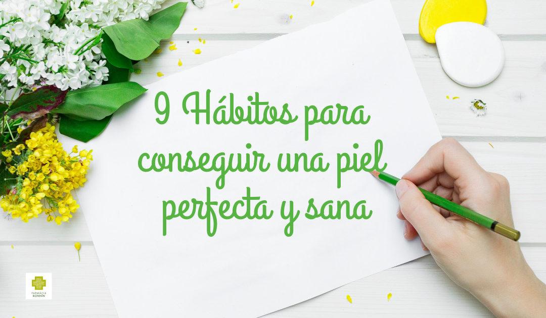 9 HÁBITOS PARA CONSEGUIR UNA PIEL PERFECTA Y SANA
