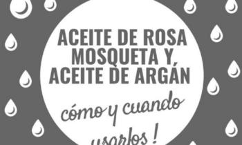 Aceite de Rosa Mosqueta y Aceite de Argan, como y cuando usarlos.