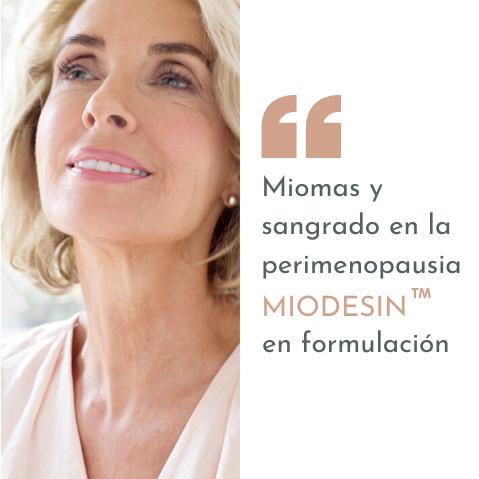 Miomas y sangrado en la Perimenopausia: Miodesin™ en formulación.