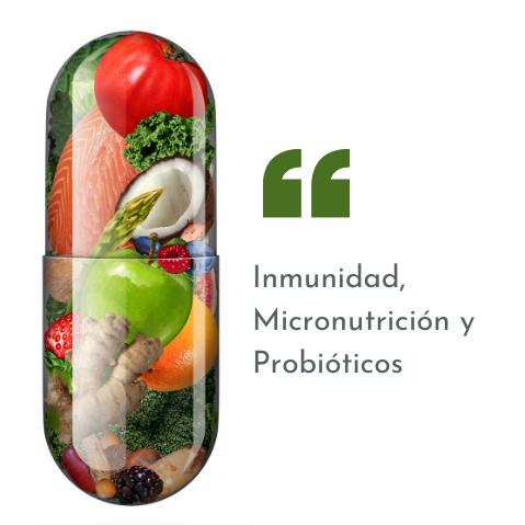 Inmunidad, micronutrición y probióticos.