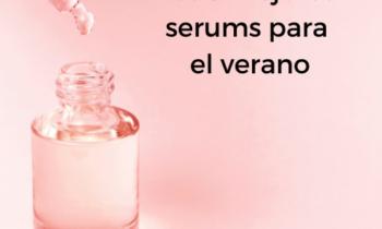 Los 3 mejores serums del verano para una piel madura.